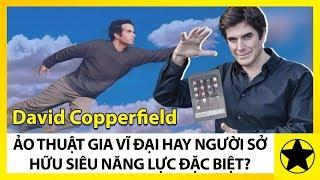 David Copperfield – Ảo Thuật Gia Vĩ Đại Và Giàu Có Nhất Thế Giới