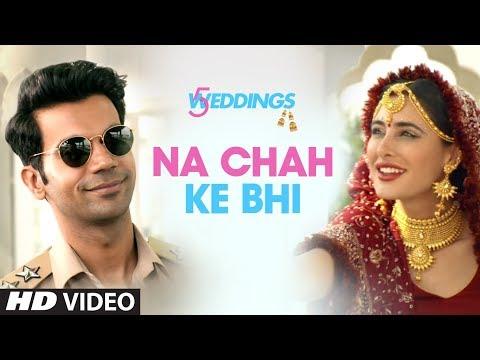 Na Chah Ke Bhi  Video | 5 Weddings | Nargis Fakhri, Rajkummar Rao | Vishal Mishra | Shirley Setia