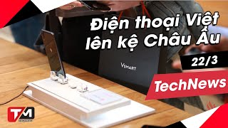 Điện thoại Việt lên kệ tại châu Âu, Vinfast thử nghiệm xe trên thế giới, Redmi Note 7 giá chính hãng