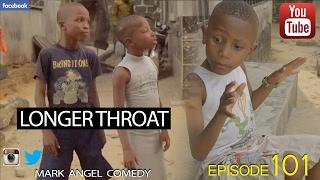 Download LONGER THROAT (Mark Angel Comedy) (Episode 101) 3Gp Mp4