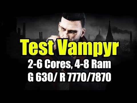 Тест Vampyr на слабом ПК ( 2-6 Cores, 4-8 Ram, GeF 630/ Rad 7770/7870)
