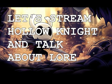 Let's stream Hollow Knight and talk about lore