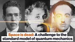 Space is dead: A challenge to the standard model of quantum mechanics | Lee Smolin