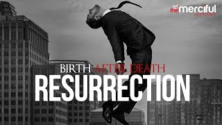 The Resurrection – Birth After Death