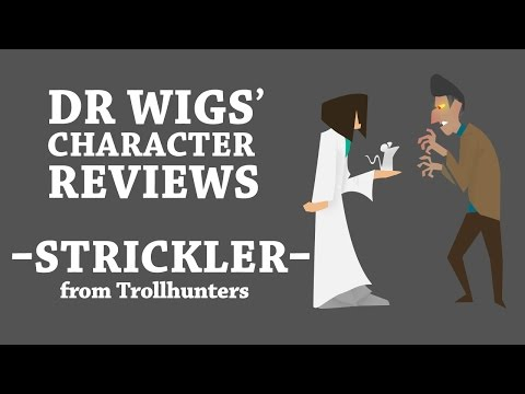 Dr Wigs' Character Reviews: Strickler (Trollhunters) Pt 1/3