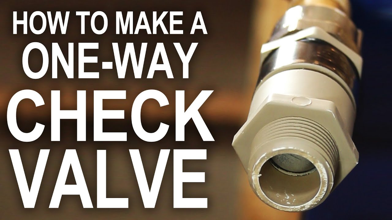 How To Make A One Way Check Valve For Cheap Youtube