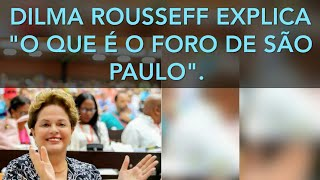 """VÍDEO 5083. DILMA ROUSSEFF EXPLICA """"O QUE É O FORO DE SÃO PAULO""""."""