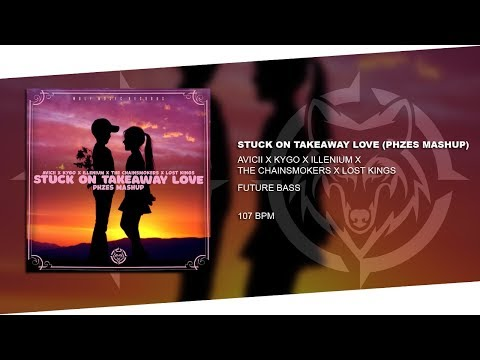 Avicii x Illenium x The Chainsmokers x Lost Kings - Stuck On Takeaway Love (Phzes Mashup)