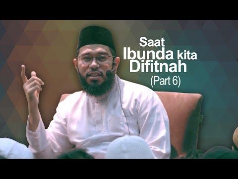 Saat Ibunda Kita Difitnah - PART 6 - Ustadz Muhammad Nuzul Dzikri
