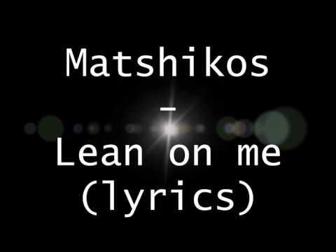 Matshikos lean on me