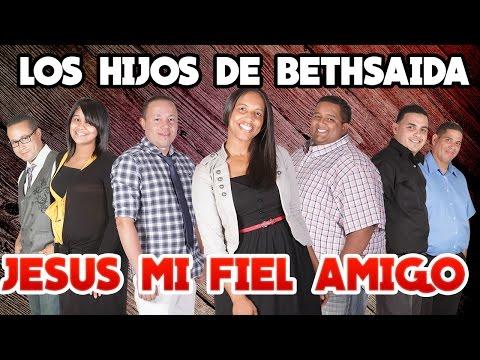 Los Hijos de Bethsaida – Jesus Mi Fiel Amigo