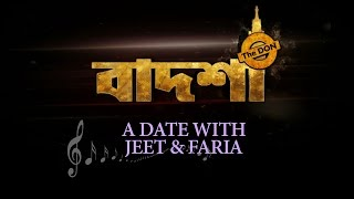 A Date With Jeet & Faria | Badshah - The Don | Eskay Movies
