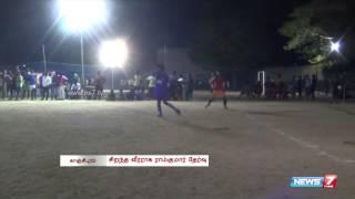 Football tourney in floodlights in Kanchipuram | Sports | News7 Tamil |