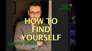 HOW TO FIND YOURSELF AGAIN -  Simon Sinek - Motivation 2019