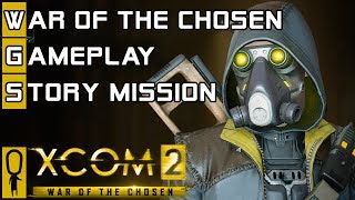 XCOM 2 WAR OF THE CHOSEN GAMEPLAY STORY MISSION - XCOM 2 EXPANSION