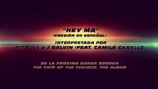 HEY MA - New Track - Fast And Furious 8  Pitbull & J Balvin Feat Camilla Cabello