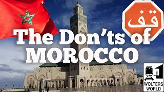 Morocco: The Don'ts of Visiting Morocco
