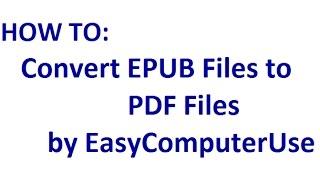 Convert EPUB to PDF Files   by EasyComputerUse