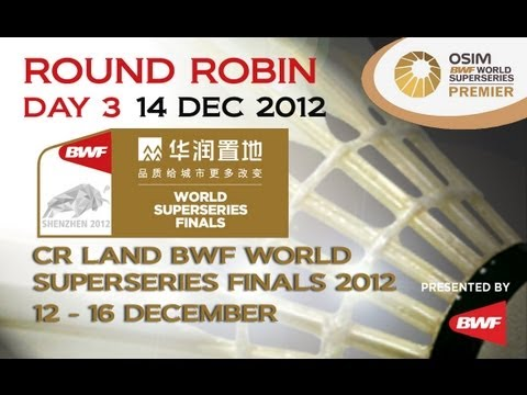 Round Robin (Day 3) - 2012 CR Land BWF World Superseries Finals