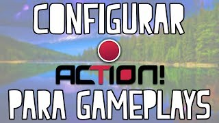 COMO CONFIGURAR ACTION PARA GRABAR GAMEPLAYS HD 60FPS