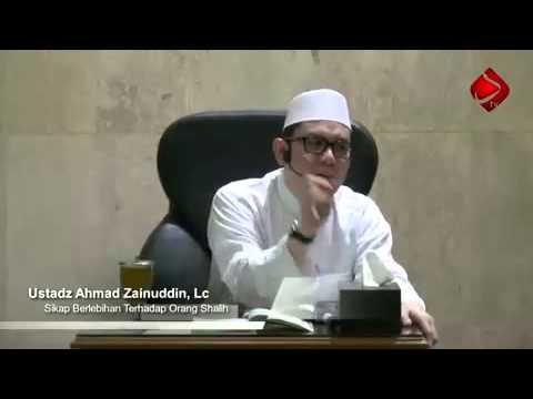 Sikap Berlebihan Kepada Orang Shalih #7 - Ustadz Ahmad Zainuddin, Lc