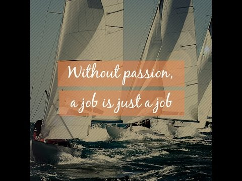 """""""Without passion, a job is just a job"""""""