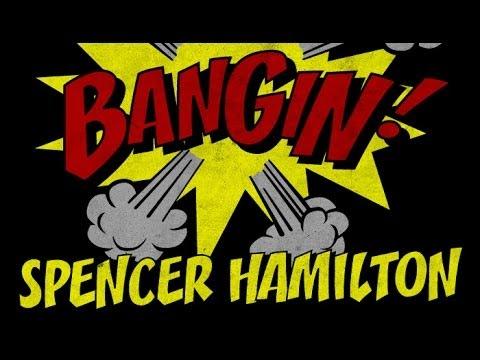 Spencer Hamilton - Bangin!