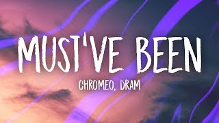 Chromeo Must 39 Ve Been Feat Dram