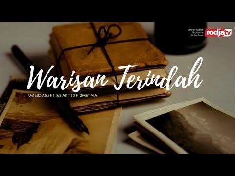 Ceramah Agama Islam: Warisan Terindah (Ustadz Abu Fairuz Ahmad Ridwan, M.A.)