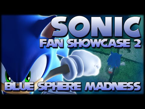 Sonic Fan Showcase 2 : Blue Sphere Madness