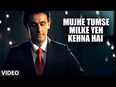 Mujhe Tumse Milke Yeh Kehna Hai (Full song) Sonu Nigam
