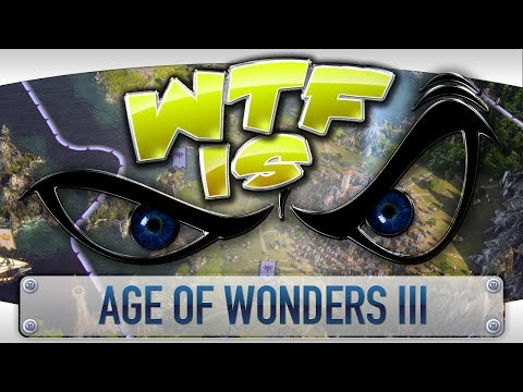 ► WTF Is... - Age of Wonders III ?