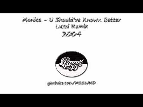 Monica - U Should've Known Better (Luzzi Remix)