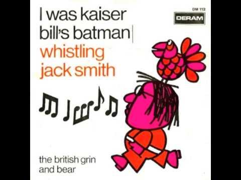 Whistling Jack Smith - I Was Kaiser Bill's Batman