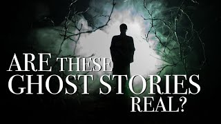 Are These Ghost Stories Real Or Fake?