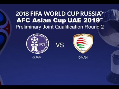 Guam vs Oman: 2018 FIFA WC Russia & AFC Asian Cup UAE 2019 (Qly RD 2)
