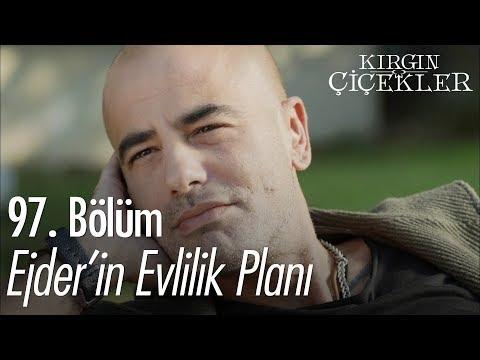 Ejder'in evlilik planı - Kırgın Çiçekler 97. Bölüm