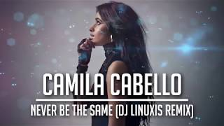 Download Lagu Camila Cabello - Never Be The Same (DJ Linuxis Remix) Gratis STAFABAND