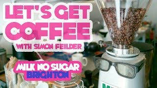 Milk No Sugar, Brighton - Let's Get Coffee with Simon Feilder