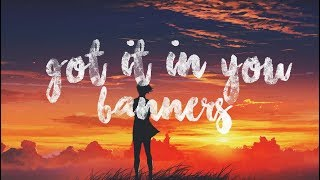 BANNERS - Got It In You (Lyrics)