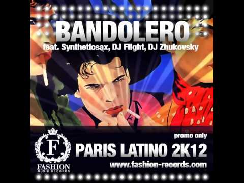 Bandolero feat. Syntheticsax, Dj Flight, Dj Zhukovsky - Paris Latino 2012 (Radio Edit)