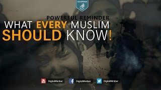 What EVERY Muslim Should Know! – Powerful Reminder