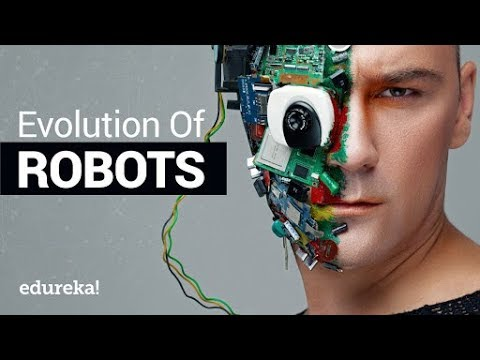 Evolution of Robots | A Brief History of Robotics in 10 Minutes | Edureka