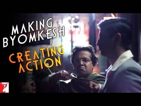 Making Byomkesh Creating Action - Detective Byomkesh Bakshy