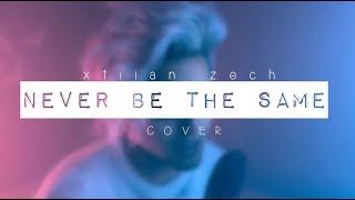 Never be the same - Camila Cabello | Xtiian Zech