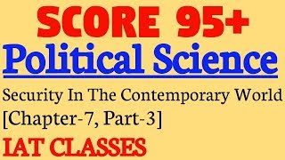 Political Science Class 12: Security In The Contemporary World Chapter-7, (Part-3)