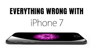 Everything Wrong With Apple - iPhone 7