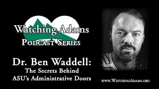 Watching Adams Podcast - Dr. Ben Waddell: The Secrets Behind ASU's Administrative Doors