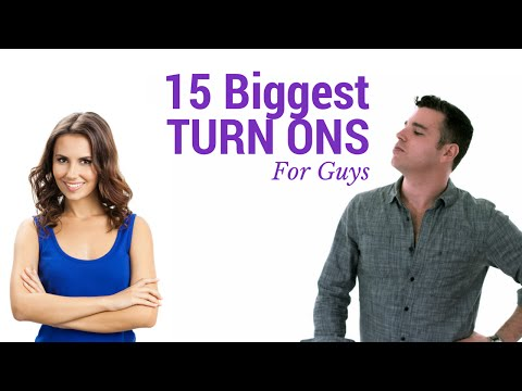 15 Biggest Turn Ons For Guys