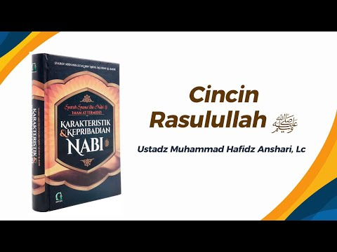 Cincin Rasulullah ﷺ - Ustadz Muhammad Hafidz Anshari, Lc